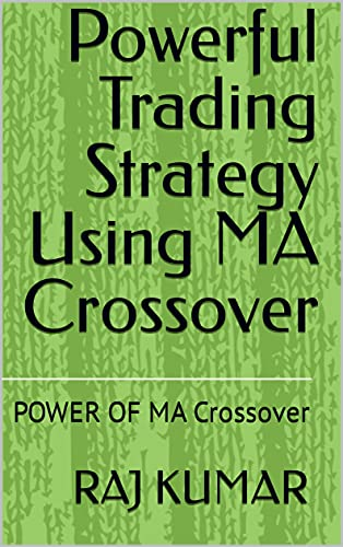 Powerful Trading Strategy Using MA Crossover: POWER OF MA Crossover (English Edition)