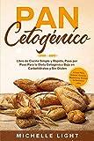 Pan Cetogénico: Libro de Cocina Simple y Rápido, Paso por Paso Para la Dieta Cetogénica Baja en Carbohidratos y Sin Gluten (Incluye Pizza, Galletas, ... Recetas de Panadería y Más) (Spanish Edition)