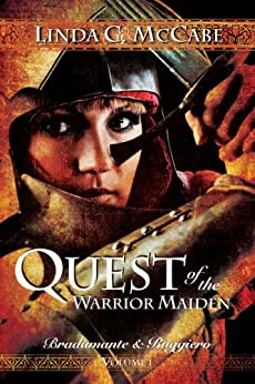 Quest of the Warrior Maiden: With the fate of her people at stake, will Bradamante choose to doom the innocent masses or the life of her one true love? (Bradamante & Ruggiero Book 1) by [Linda C. McCabe]