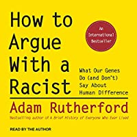 How to Argue With a Racist: What Our Genes Do and Don't Say About Human Difference