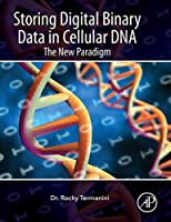 Storing Digital Binary Data in Cellular DNA: The New Paradigm