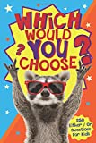 Which Would You Choose?: A children's 'either / or' silly scenario game book for kids ages 6-12