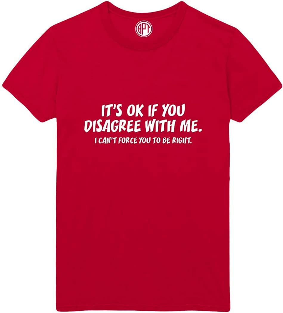 It's OK If You Disagree with Me Printed T-Shirt