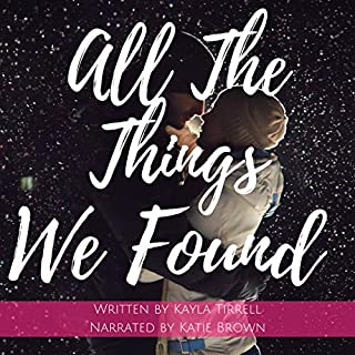 All the Things We Found     River Valley Lost & Found              By:                                                                                                                                 Kayla Tirrell                               Narrated by:                                                                                                                                 Katie Brown                      Length: 5 hrs and 18 mins     14 ratings     Overall 4.6