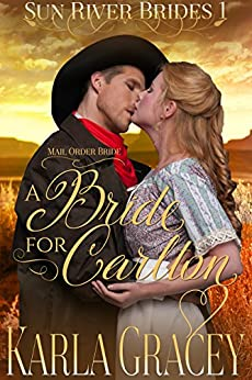 Mail Order Bride - A Bride for Carlton: Sweet Clean Historical Western Mail Order Bride Mystery Romance (Sun River Brides Book 1) by [Karla Gracey]
