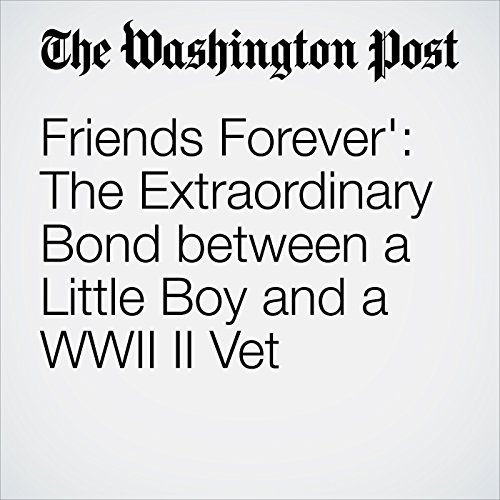 Friends Forever': The Extraordinary Bond between a Little Boy and a WWII II Vet cover art
