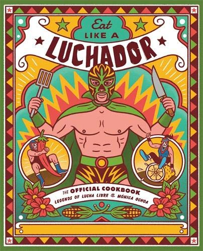 Eat Like a Luchador: The Official Cookbook