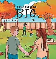 Teach Me to Be BIG