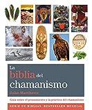 La Biblia Del Chamanismo: Guía sobre el pensamiento y la práctica del chamanismo (Cuerpo-Mente)