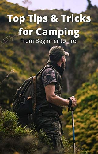 Top Tips & Tricks for Camping: From Beginner to Pro!