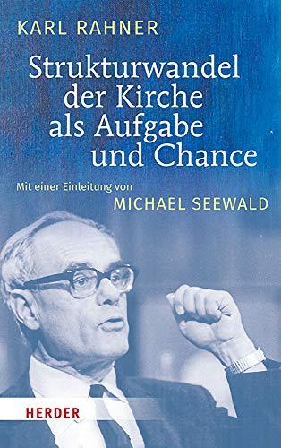 Strukturwandel der Kirche als Aufgabe und Chance: Mit einer Einführung von Michael Seewald