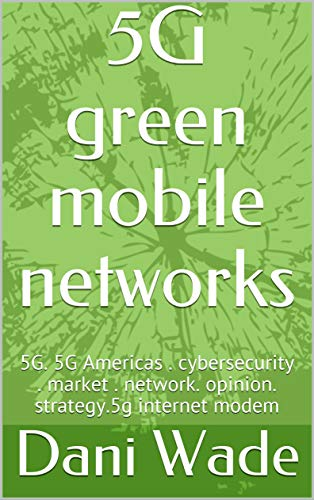 5G green mobile networks: 5G. 5G Americas . cybersecurity ....