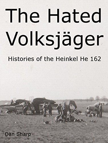 The Hated Volksjäger: Histories of the Heinkel He 162 (English Edition)