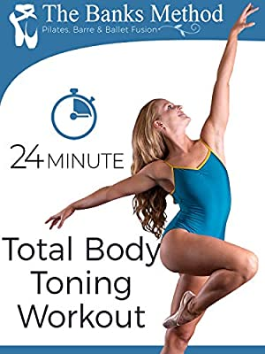 The 24 Minute Total Body Toning Workout for Weight Loss   The Banks Method: Pilates, Barre, and Ballet Fusion