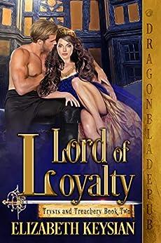 Lord of Loyalty (Trysts and Treachery Book 2) by [Elizabeth Keysian]
