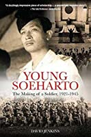 Young Soeharto: The Making of a Soldier, 1921-1945