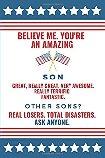 Believe Me. You're An Amazing Son. Great, Really Great. Very Awesome. Really Terrific. Fantastic. Other Sons? Real Losers....