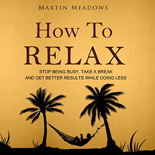 How to Relax     Stop Being Busy, Take a Break, and Get Better Results While Doing Less              Autor:                                                                                                                                 Martin Meadows                               Sprecher:                                                                                                                                 John Gagnepain                      Spieldauer: 1 Std. und 22 Min.     Noch nicht bewertet     Gesamt 0,0