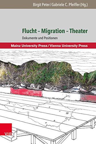 Flucht - Migration - Theater: Dokumente und Positionen (Manuscripta theatralia.)