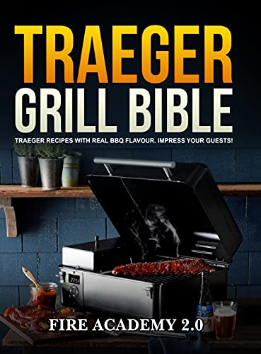 TRAEGER GRILL BIBLE: Traeger Recipes...