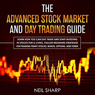 The Advanced Stock Market and Day Trading Guide     Learn How You Can Day Trade and Start Investing in Stocks for a Living, Follow Beginners Strategies for Penny Stocks, Bonds, Options, and Forex              By:                                                                                                                                 Neil Sharp                               Narrated by:                                                                                                                                 Brian Housewert                      Length: 6 hrs and 14 mins     29 ratings     Overall 4.8