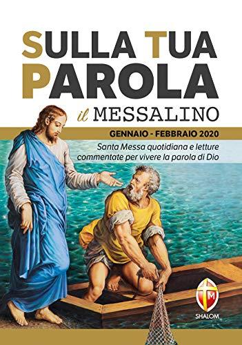 Sulla tua parola. Messalino. Santa messa quotidiana e letture commentate per vivere la parola di Dio. Gennaio-febbraio 2020