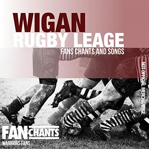 Wigan Rugby League Fans Chants and Songs