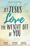 Let Jesus Love the Weight off of You: A 31-Day Devotional