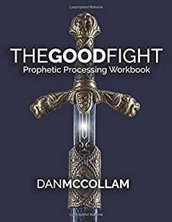 The Good Fight: Prophetic Processing Workbook