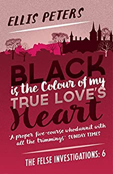 Black is the Colour of My True Love's Heart (The Felse Investigations Book 6) by [Ellis Peters]