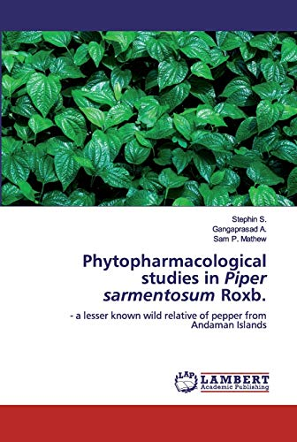 Phytopharmacological studies in Piper sarmentosum Roxb.: - a lesser known wild relative of pepper from Andaman Islands