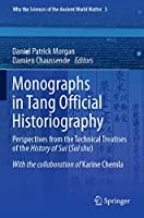 Monographs in Tang Official Historiography: Perspectives from the Technical Treatises of the History of Sui (Sui shu) (Why the Sciences of the Ancient World Matter, 3)