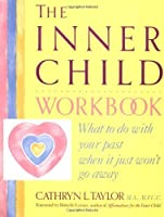The Inner Child Workbook: What to do with your past when it just won't go away by Cathryn L. Taylor(1991-07-01)