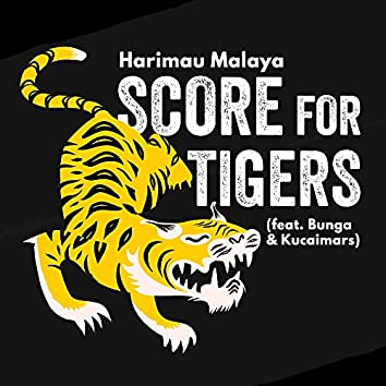 Score For Tigers (feat. Bunga & Kucaimars)