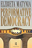 Performative Democracy (The Yale Cultural Sociology Series)