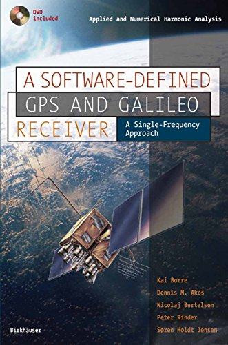 A Software-Defined GPS and Galileo Receiver: A Single-Frequency Approach (Applied and Numerical Harmonic Analysis) (English Edition)