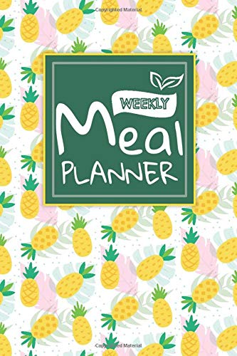 Weekly Meal Planner: Track And Plan Your Meals Weekly Week Food Planner / Diary / Log / Journal / Calendar): Meal Prep And Planning Grocery List