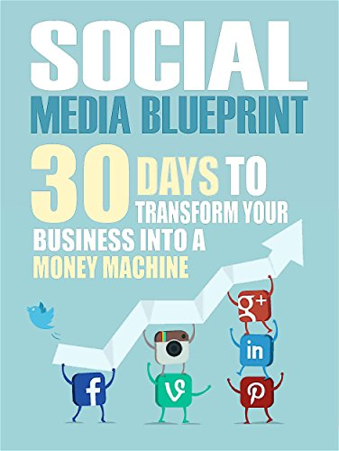 Social Media: 30 Days To Transform Your Business Into A Money Machine (The Social Media Marketing Blueprint to Master Facebook, Twitter, Youtube, Pinterest, & Reddit - Make Up to $1000 Per Day)