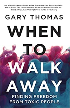 When to Walk Away: Finding Freedom from Toxic People by [Gary  Thomas]