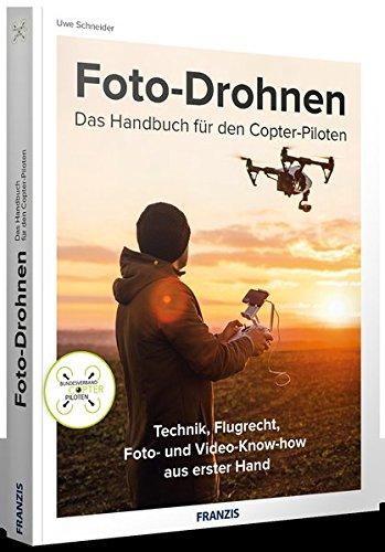 FRANZIS Foto-Drohnen: Das Handbuch für den Copter-Piloten | Technik, Flugrecht, Foto- und Video-Know-how aus erster Hand für ambitionierte Einsteiger