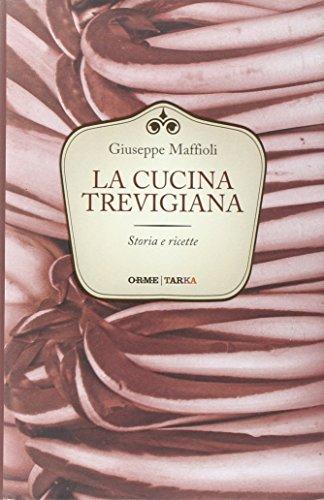 La cucina trevigiana. Storia e ricette