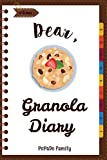 Dear, Granola Diary: Make An Awesome Month With 31 Best Granola Recipes! (Granola Cookbook, Granola Bar Recipe Book, Cereal Book, Cold Cereal Book, Best Breakfast Cookbook) (Volume 1)