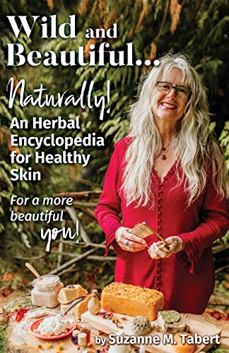 Compare Textbook Prices for Wild and Beautiful, Naturally!: An Herbal Encyclopedia for Healthy Skin For a more beautiful you  ISBN 9781647752149 by Tabert, Suzanne M.