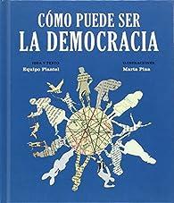 Cómo puede ser la democracia par Equipo Plantel