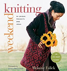Weekend Knitting: 50 Unique Projects and Ideas by [Melanie Falick, Ericka McConnell]