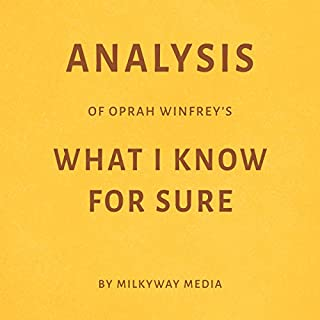 Analysis of Oprah Winfrey's What I Know for Sure                   Written by:                                                                                                                                 Milkyway Media                               Narrated by:                                                                                                                                 Natalie Gray                      Length: 23 mins     2 ratings     Overall 5.0