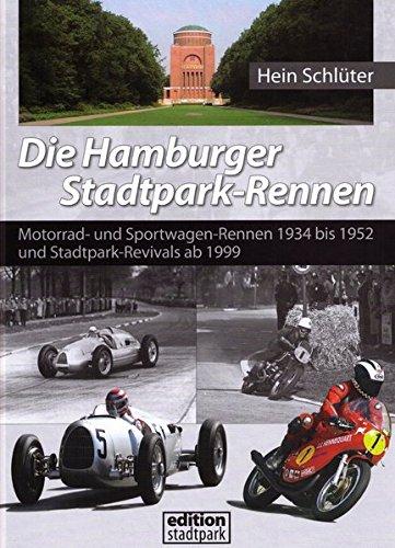 Die Hamburger Stadtpark-Rennen: Motorrad- und Sportwagen-Rennen 1934 bis 1952 und Stadtpark-Revivals ab 1999