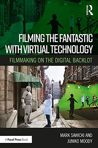 Filming the Fantastic with Virtual Technology: Filmmaking on the Digital Backlot (English Edition)