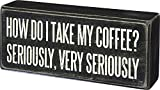 Primitives By Kathy Wood Box Sign, I Take My Coffee Very Seriously, 6' x 2.5'