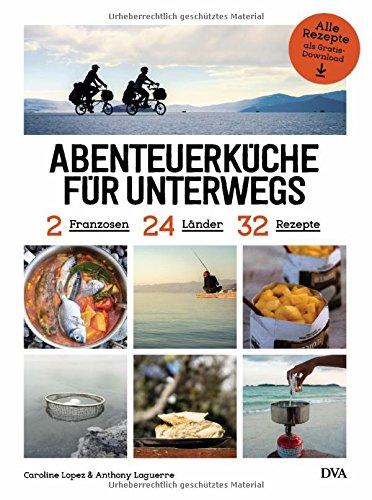 Abenteuerküche für unterwegs: 2 Franzosen, 24 Länder, 32 Rezepte